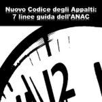 Nuovo codice degli appalti: le 7 linee guida dell'ANAC in consultazione