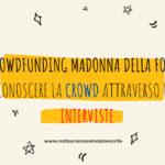 Crowdfunding Madonna della Fonte: conoscere la crowd attraverso le interviste