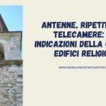 Antenne, ripetitori e telecamere: le indicazioni della CEI su edifici religiosi